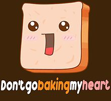 Don't go baking my heart by drtails