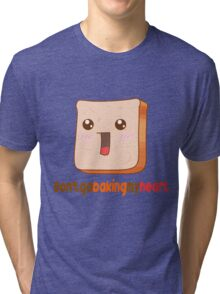 Don't go baking my heart Tri-blend T-Shirt