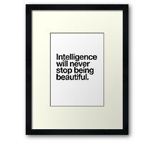Intelligence Will Never Stop Being Beautiful Framed Print