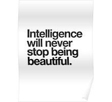 Intelligence Will Never Stop Being Beautiful Poster