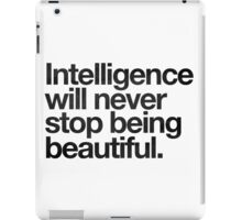 Intelligence Will Never Stop Being Beautiful iPad Case/Skin