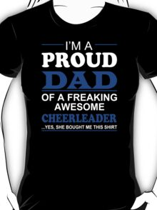 I'm A Proud Dad Of A Freaking Awesome Cheerleader ... Yes, She Bought Me This Shirt - TShirts & Hoodies T-Shirt