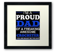 I'm A Proud Dad Of A Freaking Awesome Crocheter ... Yes, She Bought Me This Shirt - TShirts & Hoodies Framed Print
