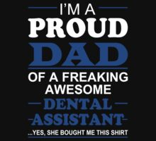 I'm A Proud Dad Of A Freaking Awesome Dental Assistant ... Yes, She Bought Me This Shirt - TShirts & Hoodies by funnyshirts2015