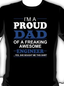 I'm A Proud Dad Of A Freaking Awesome Engineer ... Yes, She Bought Me This Shirt - TShirts & Hoodies T-Shirt