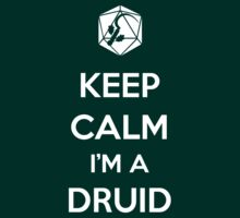 Keep Calm I'm a Druid by MattAbernathy
