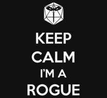 Keep Calm I'm a Rogue by MattAbernathy