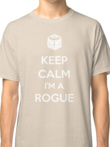 Keep Calm I'm a Rogue Classic T-Shirt