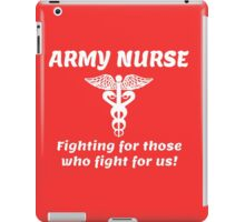 ARMY NURSE.. FIGHTING FOR THOSE WHO FIGHT FOR US. iPad Case/Skin