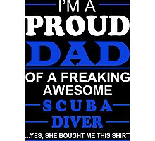 I'm A Proud Dad Of A Freaking Awesome Scuba Diver ... Yes, She Bought Me This Shirt - TShirts & Hoodies Photographic Print