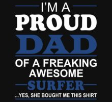 I'm A Proud Dad Of A Freaking Awesome Surfer ... Yes, She Bought Me This Shirt - TShirts & Hoodies by funnyshirts2015