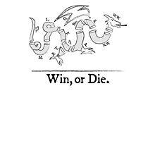 Win, or Die.  Photographic Print