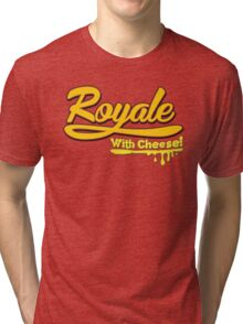 Royale With Cheese! Tri-blend T-Shirt