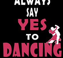 always say yes to dancing by trendz