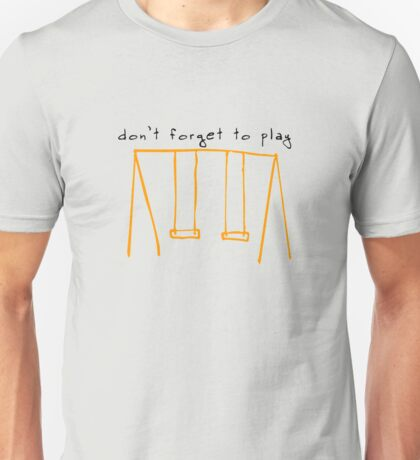 don't forget to play funny Unisex T-Shirt