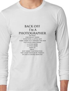 Back Off,  I'm A Photographer-Black Type Long Sleeve T-Shirt