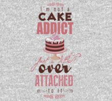 I'm not a cake addict. Just a little over attached to it Baby Tee