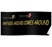 What goes around comes around.  BOTH Poster