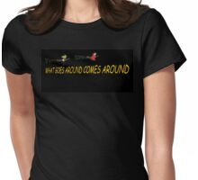 What goes around comes around.  BOTH Womens Fitted T-Shirt