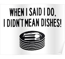 When I said I do, I didn't mean the dishes Poster