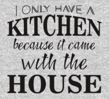 I only have a kitchen because it came with the house Baby Tee