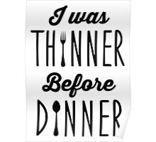 I was thinner before dinner Poster