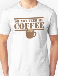 Do not feed me Coffee! with coffee mug  Unisex T-Shirt