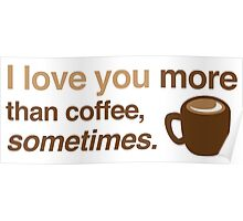 I love you more than coffee, sometimes Poster