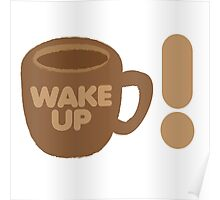 WAKE UP! with coffee cup Poster
