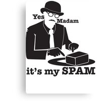 Yes Madam IT'S MY SPAM man in a moustache top hat and suit Canvas Print