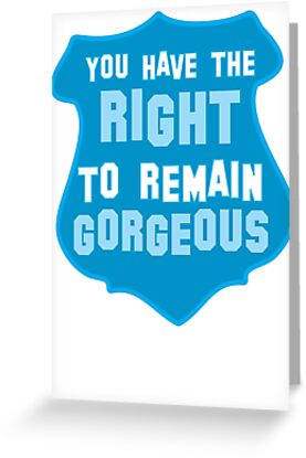 YOU HAVE THE RIGHT TO REMAIN GORGEOUS police office badge shield humour by jazzydevil