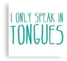 I ONLY SPEAK IN TONGUES Canvas Print
