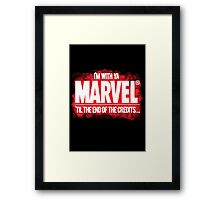 'Till the end of the credits! Framed Print