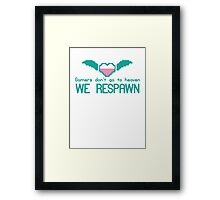 Gamers don't go to HEAVEN they RESPAWN Framed Print