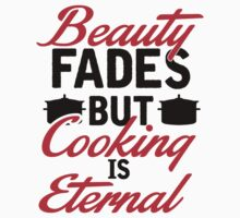 Beauty fades but cooking is eternal Kids Clothes
