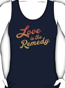 Love is the Remedy T-Shirt