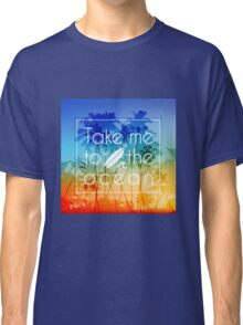 Take me to the ocean Classic T-Shirt