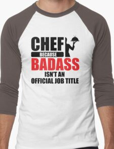 Chef. Because badass isn't an official job title Men's Baseball ¾ T-Shirt