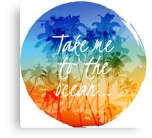 Take me to the ocean Canvas Print