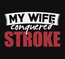 My Wife Conquered Stroke T-shirt by musthavetshirts