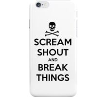 Scream shout and break things - don't keep calm iPhone Case/Skin