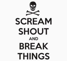 Scream shout and break things - don't keep calm by erinttt