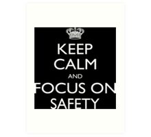 Keep Calm And Focus On Safety - Tshirts Art Print