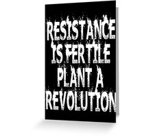 Resistance Is Fertile Plant A Revolution Greeting Card