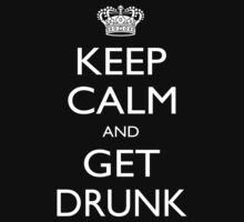 Keep Calm And Get Drunk - Tshirts by shirts2015