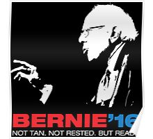 Bernie Sanders For President (Not Tan. Not Rested. But Ready) Poster