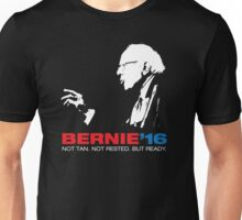 Bernie Sanders For President (Not Tan. Not Rested. But Ready) Unisex T-Shirt