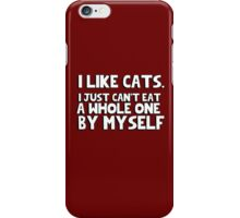 I like cats, I just can't eat a whole one by myself iPhone Case/Skin