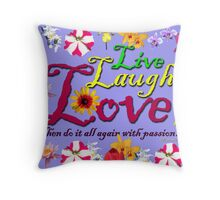 ~Live~Laugh~Love~with passion~ Throw Pillow