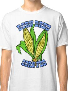 BORN BRED CORN FED (light blue) Classic T-Shirt